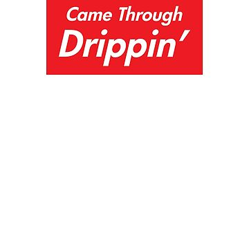Came Through Drippin' by clu713