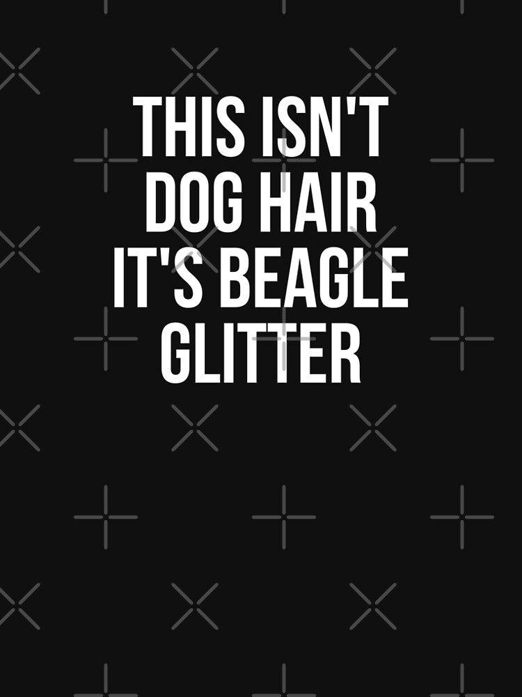 This Isn't Dog Hair It's Beagle Glitter T-shirt Dog Lover by reallsimplelife