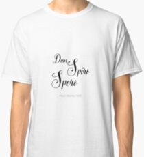 Dum Spiro Spero - Latin quote while I breathe I hope Classic T-Shirt