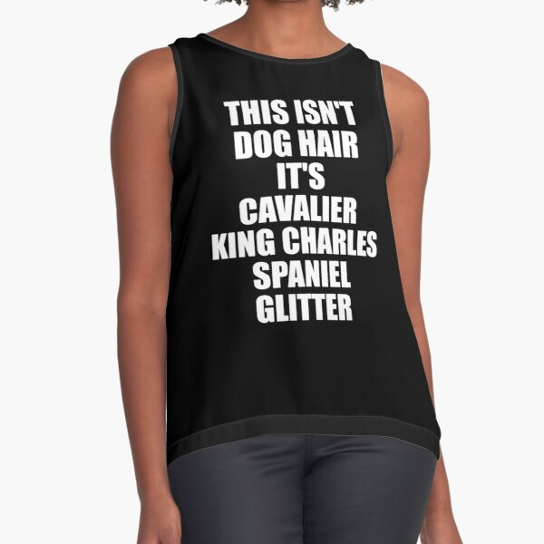 This Isn't Dog Hair It's Cavalier King Charles Spaniel Glitter -  Funny Cavalier King Charles Spaniel gift Sleeveless Top