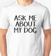 Ask me about my dog Unisex T-Shirt