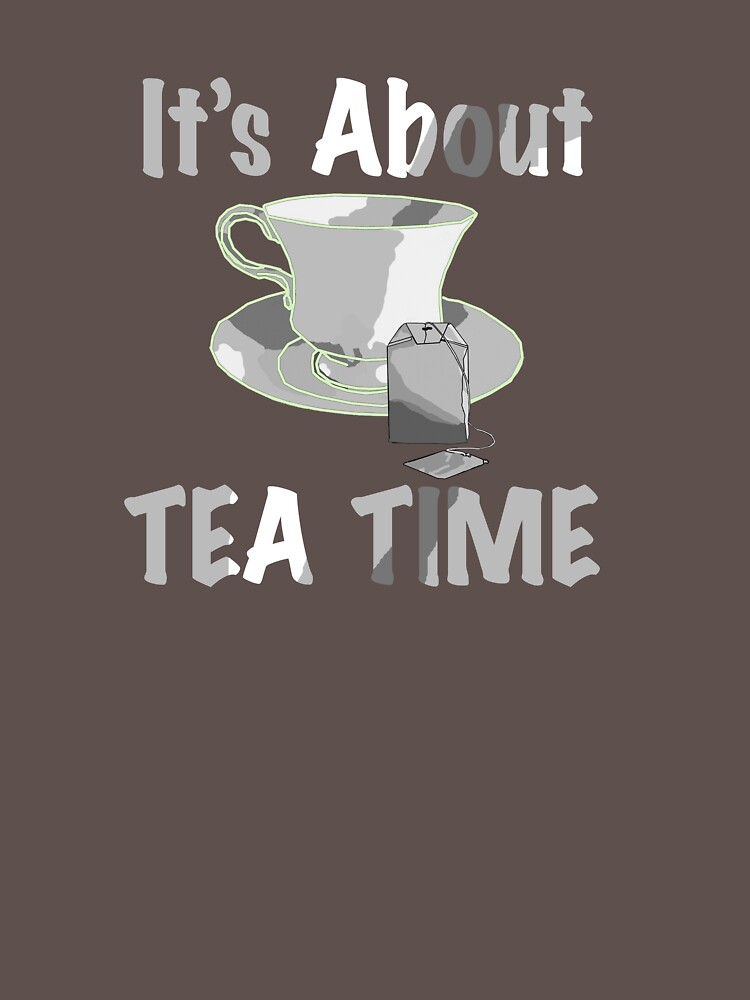 It's About Tea Time  by Rightbrainwoman