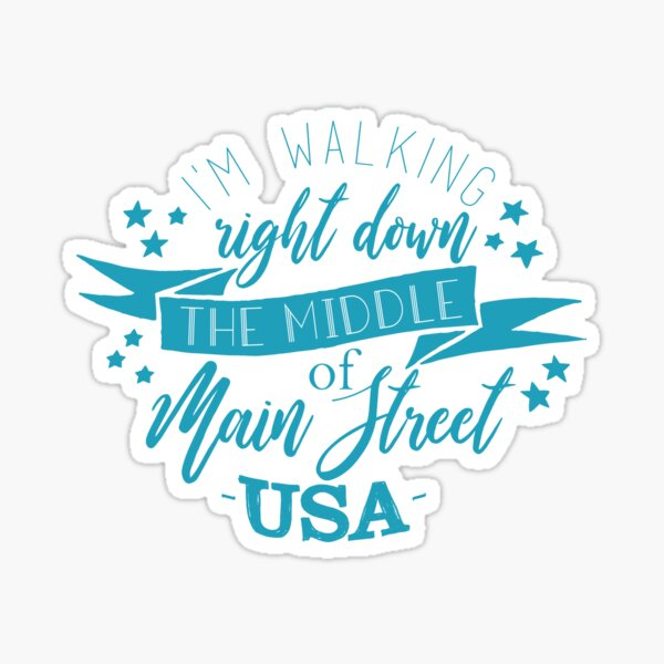 I'm Walking Right Down the Middle of Main Street USA! Sticker