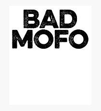 Bad Mofo ! Joke Sarcastic Meme Photographic Print