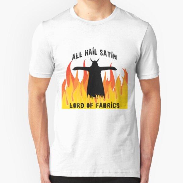 All Hail Satin Lord of Fabrics Slim Fit T-Shirt