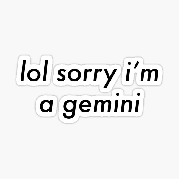 lol sorry i'm a gemini Sticker
