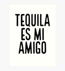 Tequila Es Mi Amigo ~ Latino Spanish Speaker Art Print