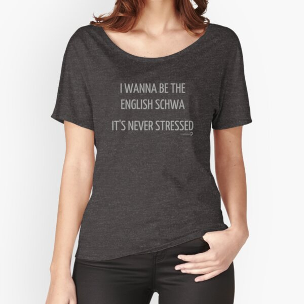 I Want To Be The English Schwa, It's Never Stressed - T-shirt Relaxed Fit T-Shirt