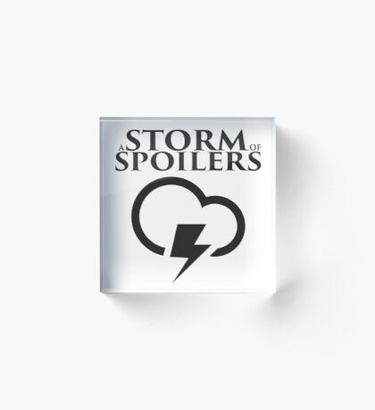 A Storm of Spoilers Logo Acrylic Block