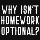 WHY ISN'T HOMEWORK OPTIONAL? by jazzydevil