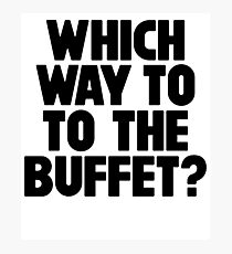 Which Way To the Buffet ~ Food Hangry Hungry Photographic Print