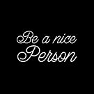 Be a nice person by jazzydevil