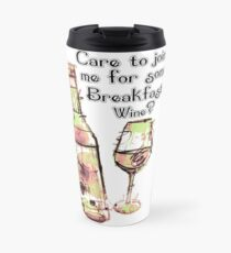 Care to join me for Some Breakfast Wine? Travel Mug