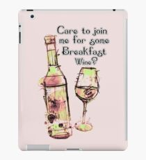 Care to join me for Some Breakfast Wine? iPad Case/Skin