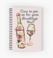 Care to join me for Some Breakfast Wine? Spiral Notebook