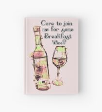 Care to join me for Some Breakfast Wine? Hardcover Journal