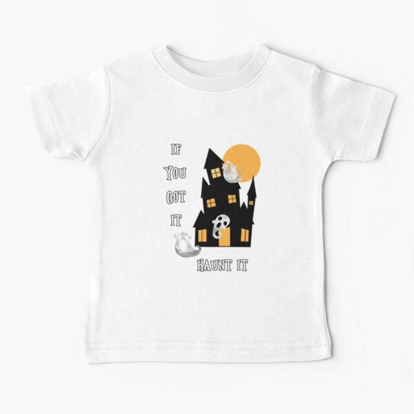 If You Got It Haunt It Baby T-Shirt