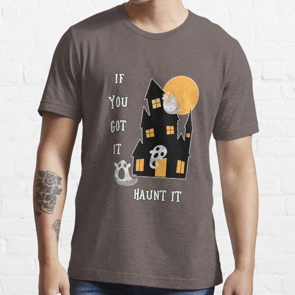 If You Got It Haunt It Essential T-Shirt