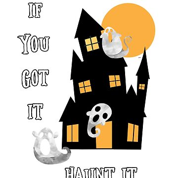 If You Got It Haunt It by parapopulous