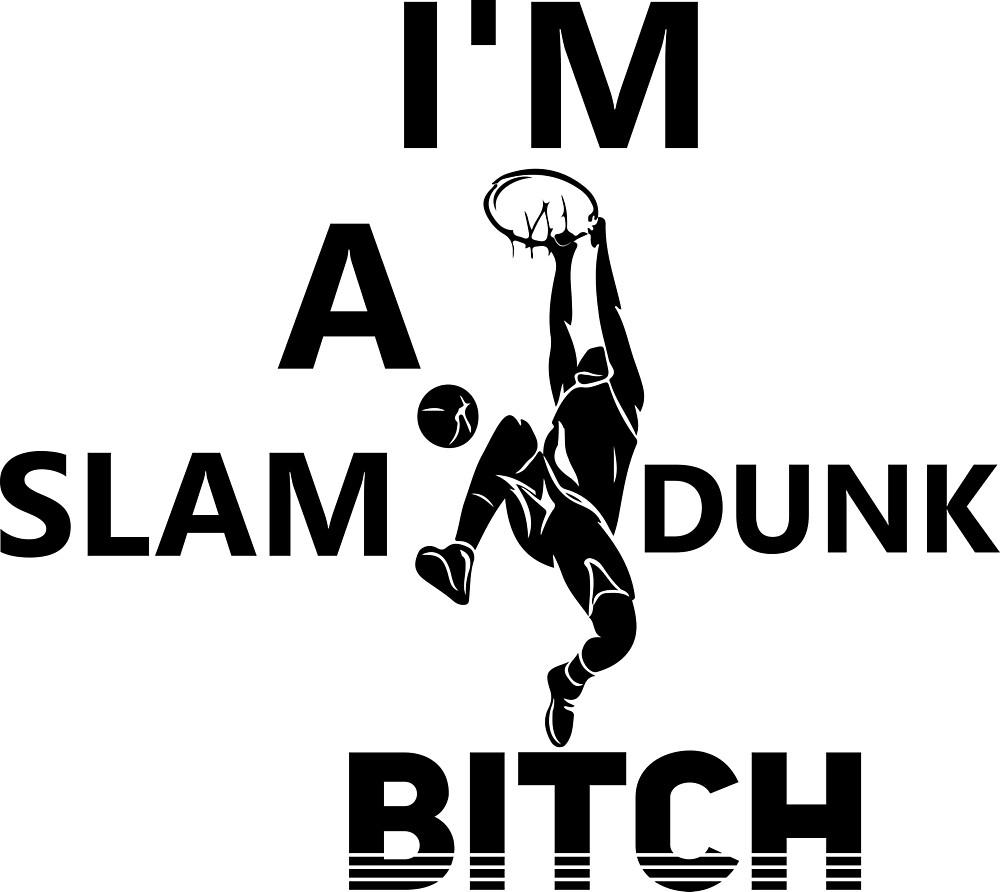 I'M A SLAM DUNK BITCH by PurpleLoxe