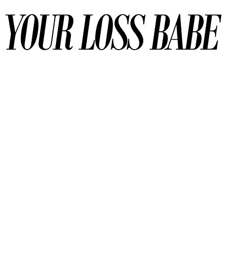 \'Your Loss Babe ~ Hipster Quote Book\' Photographic Print by StrangeStreet