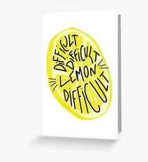 When life gives you lemons greeting cards redbubble difficult difficult lemon difficult greeting card 303 when life gives you lemons greeting card m4hsunfo