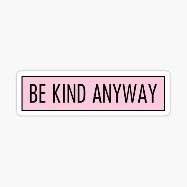 be kind anyway pink Sticker