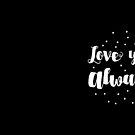 LOVE YOU. ALWAYS. beautiful quote by jazzydevil