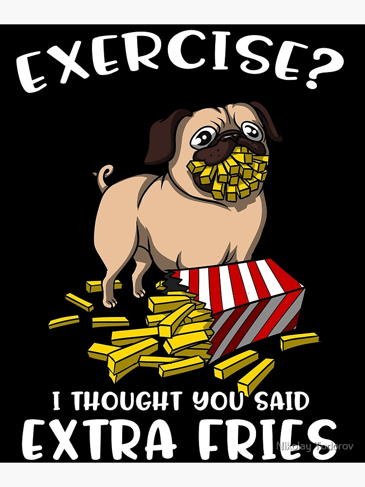 Pug Exercise I Thought You Said Extra Fries Greeting Card By Underheaven Redbubble