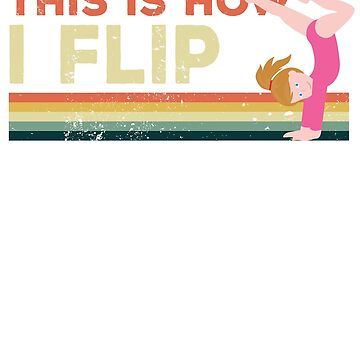 This is How I Flip Gymnastics by Leafpile
