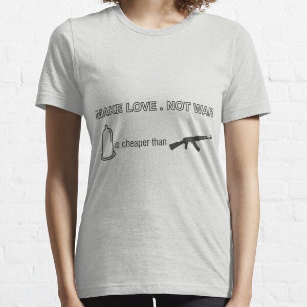 Make Love. Not War! a hilarious twist to the saying Essential T-Shirt