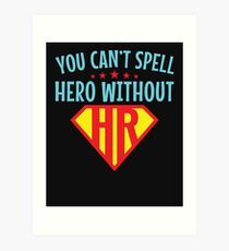 You Can't Spell Hero Without HR Human Resources Art Print