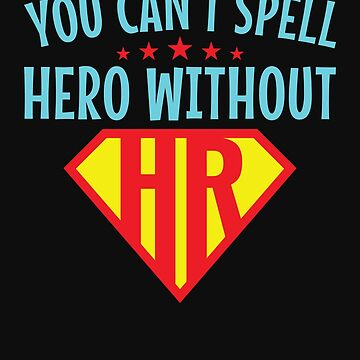 You Can't Spell Hero Without HR Human Resources by jaygo