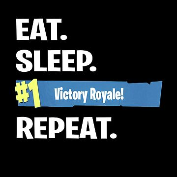 EAT SLEEP VICTORY ROYALE REPEAT Fortnite by TheMinimalist