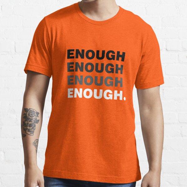 Enough Enough Enough - Wear Orange Gun Violence Control Essential T-Shirt
