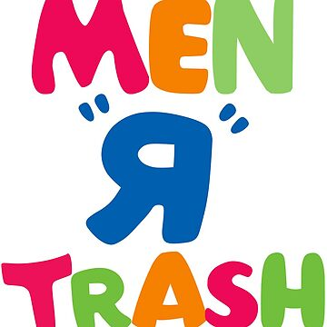 Men R Trash by TeeShells