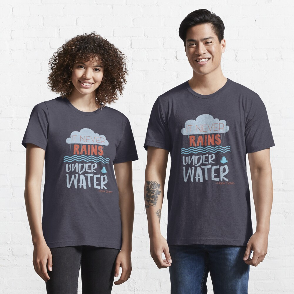It never rains under water - Hank Quote Essential T-Shirt