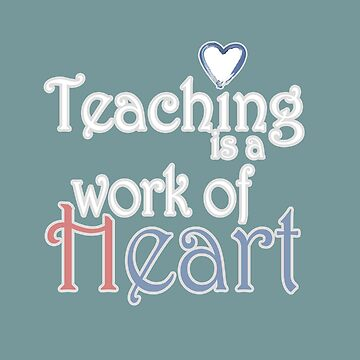 Teaching is a work of HEART by -monkey-