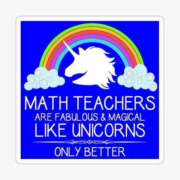 Regalos para maestros de matemáticas - Los maestros de matemáticas son como unicornios Ideas divertidas de regalos para el aprecio y agradecimiento de los maestros en la graduación Pegatina