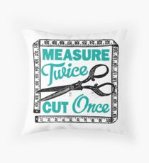 Sewing, Dressmaking and Quilting Motto Measure Twice Throw Pillow