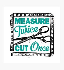 Sewing, Dressmaking and Quilting Motto Measure Twice Photographic Print