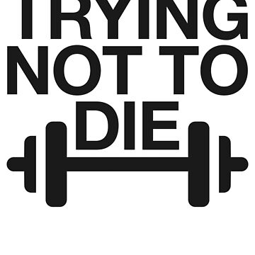 Trying Not To Die Barbell ~ Gym Fitness Sports by StrangeStreet