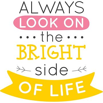 Always Look On The Bright Side .. by Belghazi