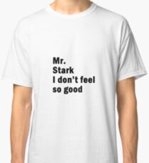 Mr. Stark I don't feel so good Classic T-Shirt