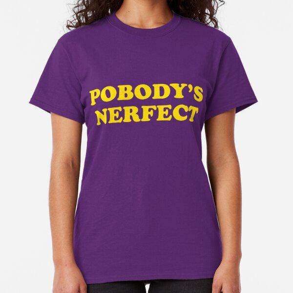 Pobody's Nerfect Classic T-Shirt