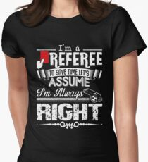 f5e7f5c0 Funny Soccer Referee I'm Alaways Right Never Wrong T-Shirt Women's Fitted T