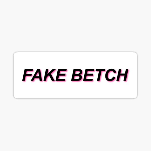 fake betch Sticker