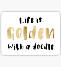 goldendoodle sticker - life is golden with a doodle  Sticker
