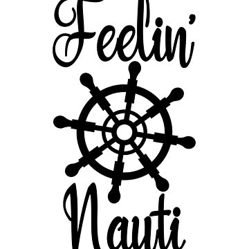Feeling Nauti Yacht For Men Women Dirty Sailors by lemonographie