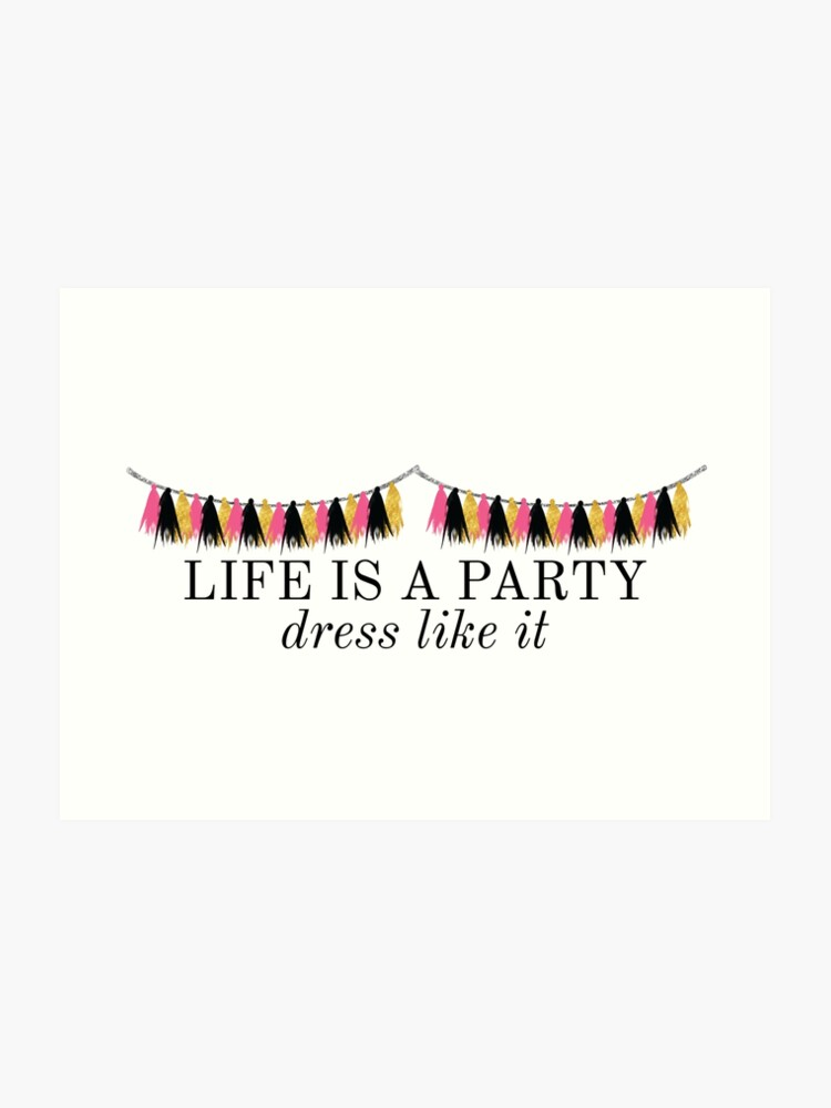Life Is A Party Dress Like It Kate Spade Lilly Pulitzer Fashion Preppy Quote Art Print